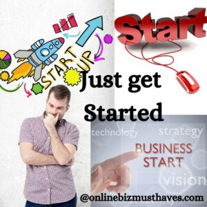 Just get started. How to Start an Online Business 2021