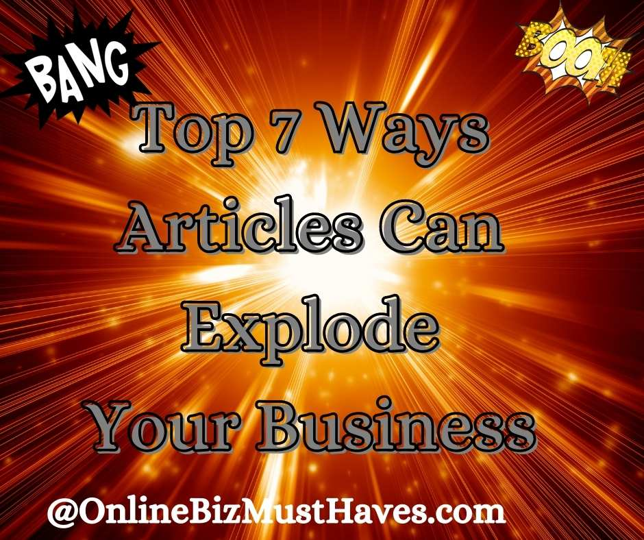Top 7 Ways Articles Can Explode Your Business